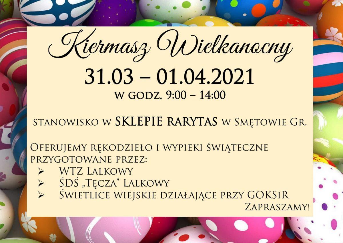 """Kiermasz Wielkanocny 31.03 – 01.04.2021 w godz. 9:00 – 14:00  stanowisko w SKLEPIE RARYTAS w Smętowie Gr.  Oferujemy rękodzieło i wypieki świąteczne przygotowane przez: WTZ Lalkowy ŚDŚ """"Tęcza"""" Lalkowy Świetlice wiejskie działające przy GOKSiR Zapraszamy!"""